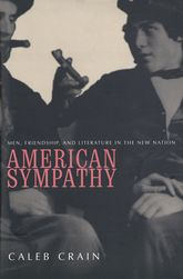 American SympathyMen, Friendship, and Literature in the New Nation