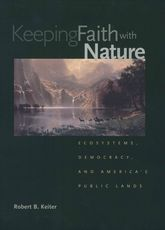 Keeping Faith with NatureEcosystems, Democracy, and America's Public Lands