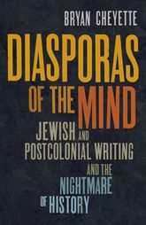 Diasporas of the MindJewish and Postcolonial Writing and the Nightmare of History
