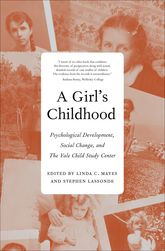 A Girl's ChildhoodPsychological Development, Social Change, and The Yale Child Study Center