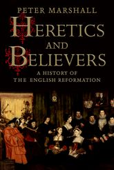 Heretics and BelieversA History of the English Reformation