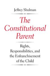 The Constitutional ParentRights, Responsibilities, and the Enfranchisement of the Child