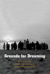 Grounds For Dreaming: Mexican Americans, Mexican Immigrants, and the California Farmworker Movement