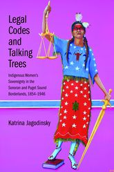 Legal Codes and Talking Trees: Indigenous Women's Sovereignty in the Sonoran and Puget Sound Borderlands, 1854-1946