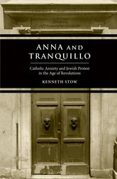 Anna and TranquilloCatholic Anxiety and Jewish Protest in the Age of Revolutions