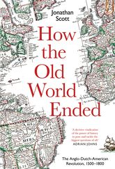 How the Old World EndedThe Anglo-Dutch-American Revolution 1500-1800